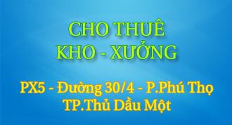 CHO THUÊ KHO XƯỞNG - Phân Xưởng 5 - Phú Thọ - Tp.Thủ Dầu Một